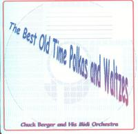 Chuck Berger Midi Orchestra - My Best Old-time Polkas and Waltzes
