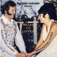 Big Daddy Lackowski & the La Dee Das - Polkas for Lovers