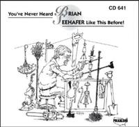 Brian Seehafer - You've Never Heard Brian Seehafer Like This Before
