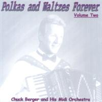 Chuck Berger Midi Orchestra - Polkas and Waltzes Forever Volume Two