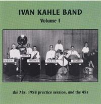 Ivan Kahle Band - Volume 1 - (the 78s, 1958 Practice Session, and the 45s)