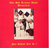 Bob Kravos - The Bob Kravos Band Presents - You Asked For It !