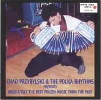 Chad Przybylski & The Polka Rhythms - Absolutely The Best Polish Music From The Past