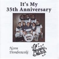 Norm Dombrowski and the Happy Notes - It's My 35th Anniversary