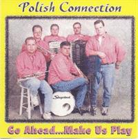 Polish Connection - Go Ahead...Make Us Play